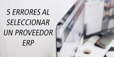 5 errores al seleccionar un proveedor ERP
