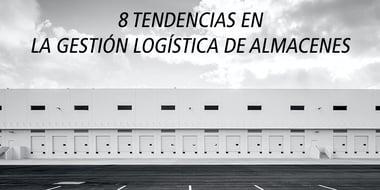 8 tendencias gestion logistica almacen