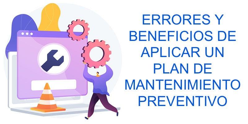 Errores y beneficios de aplicar un plan de mantenimiento preventivo-jpg