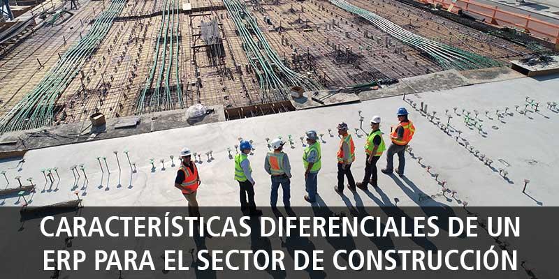 CARACTERÍSTICAS DIFERENCIALES DE UN ERP PARA EL SECTOR DE CONSTRUCCIÓN