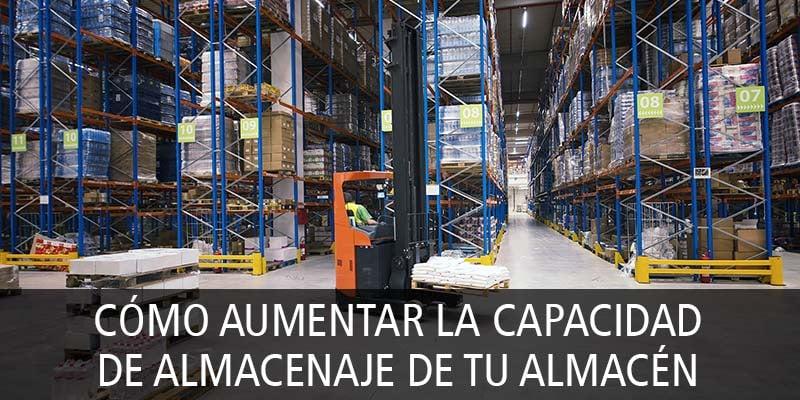 CÓMO AUMENTAR LA CAPACIDAD DE ALMACENAJE DE TU ALMACÉN