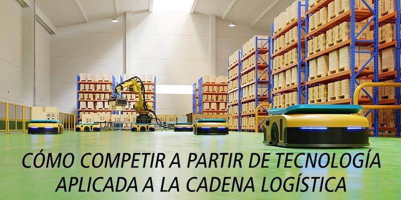 competir a partir tecnologia cadena logistica