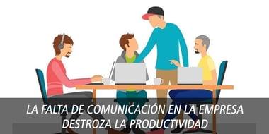 falta comunicacion destroza productividad