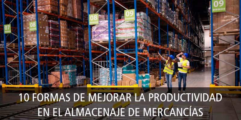 10 FORMAS DE MEJORAR LA PRODUCTIVIDAD EN EL ALMACENAJE DE MERCANCÍAS