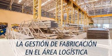 gestion fabricacion en el area logistica
