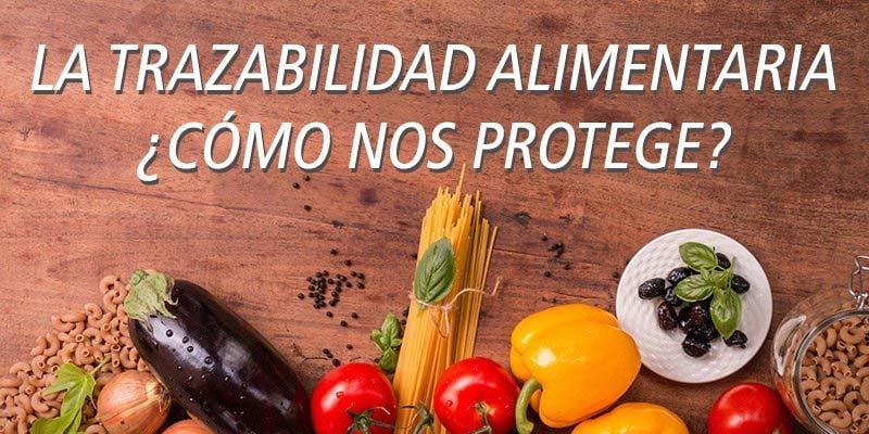 la_trazabilidad_alimentaria_como_nos_protege