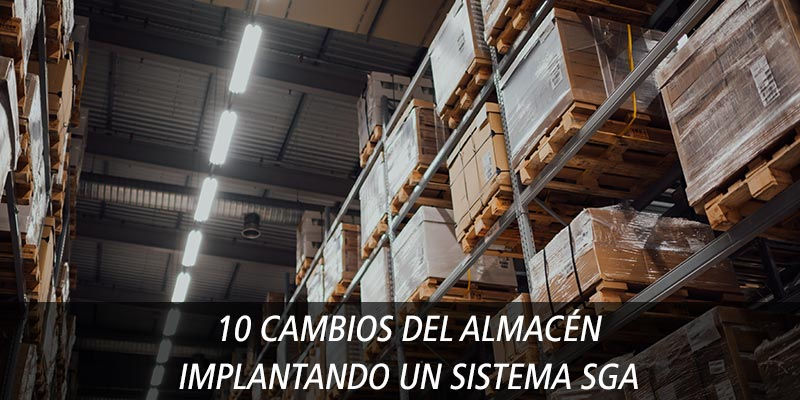 10 CAMBIOS DEL ALMACÉN IMPLANTANDO UN SISTEMA SGA