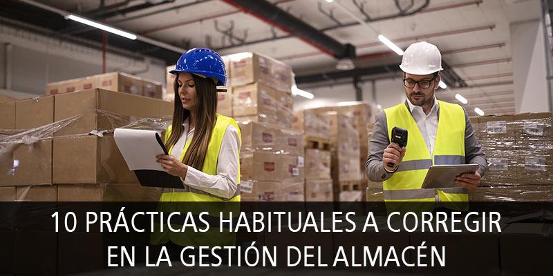 10 PRÁCTICAS HABITUALES A CORREGIR EN LA GESTIÓN DEL ALMACÉN
