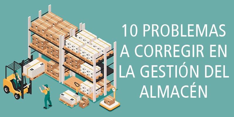 10 problemas a corregir en la gestión del almacén