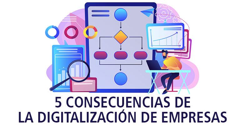 5 CONSECUENCIAS DE LA DIGITALIZACIÓN DE EMPRESAS