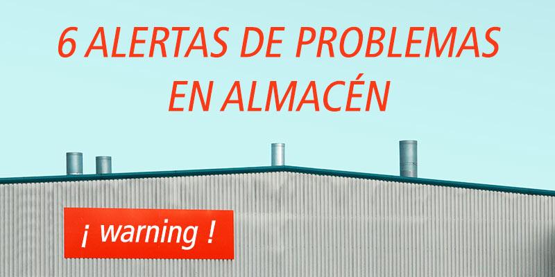 6 ALERTAS DE PROBLEMAS EN ALMACÉN