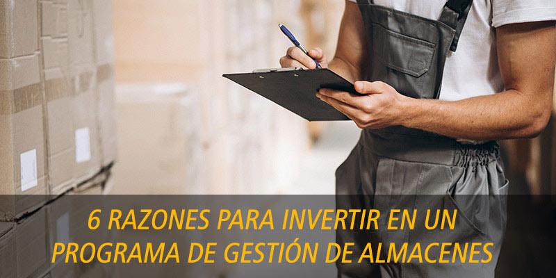 6 RAZONES PARA INVERTIR EN UN PROGRAMA DE GESTIÓN DE ALMACENES
