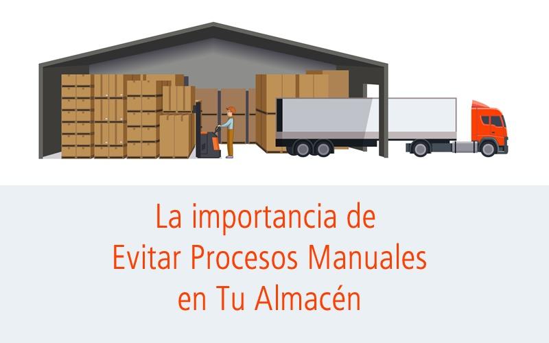 La importancia de evitar procesos manuales en tu almacén