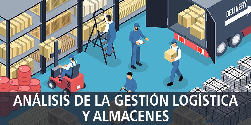 ANÁLISIS DE LA GESTIÓN LOGÍSTICA Y ALMACENES