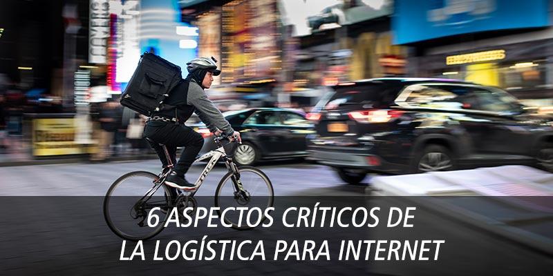 6 ASPECTOS CRÍTICOS DE LA LOGÍSTICA PARA INTERNET