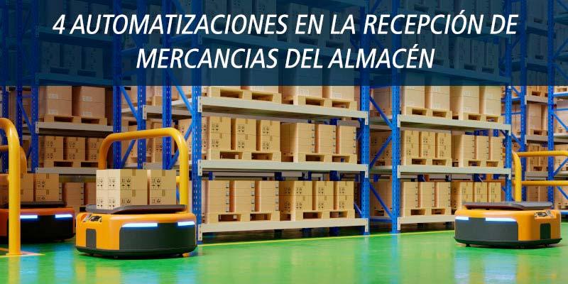 4 AUTOMATIZACIONES EN LA RECEPCIÓN DE MERCANCIAS DEL ALMACÉN