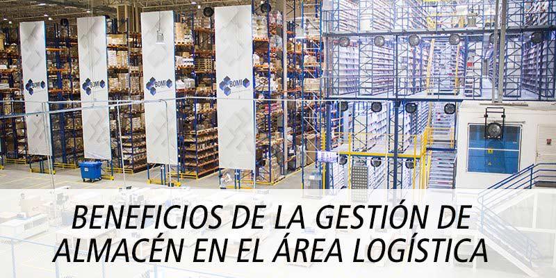 BENEFICIOS DE LA GESTIÓN DE ALMACÉN EN EL ÁREA LOGÍSTICA