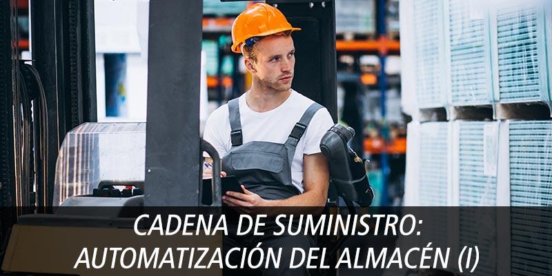 CADENA DE SUMINISTRO: AUTOMATIZACIÓN DEL ALMACÉN (I)