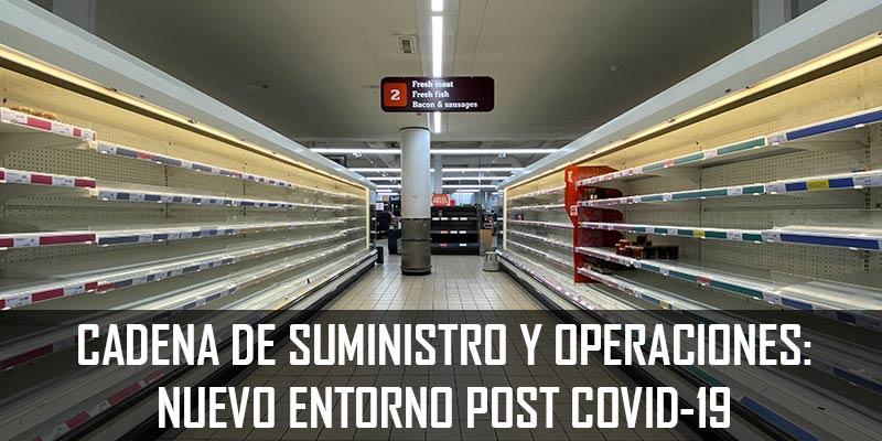CADENA DE SUMINISTRO Y OPERACIONES: NUEVO ENTORNO POST COVID-19