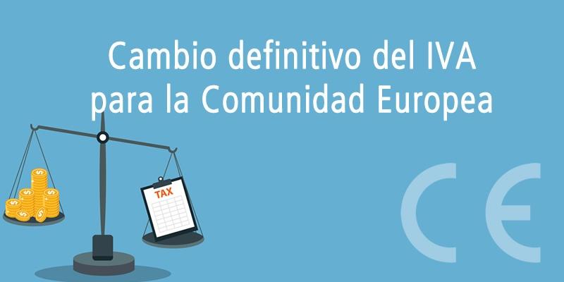 CAMBIO DEFINITIVO DEL IVA PARA LA COMUNIDAD EUROPEA