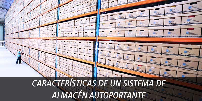 CARACTERÍSTICAS DE UN SISTEMA DE ALMACÉN AUTOPORTANTE