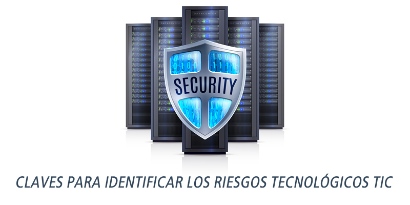 CLAVES PARA IDENTIFICAR LOS RIESGOS TECNOLÓGICOS TIC