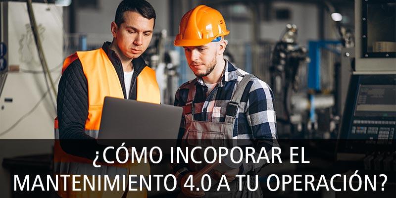 ¿CÓMO INCOPORAR EL MANTENIMIENTO 4.0 A TU OPERACIÓN?
