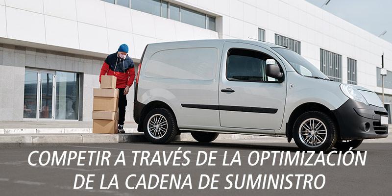 COMPETIR A TRAVÉS DE LA OPTIMIZACIÓN DE LA CADENA DE SUMINISTRO