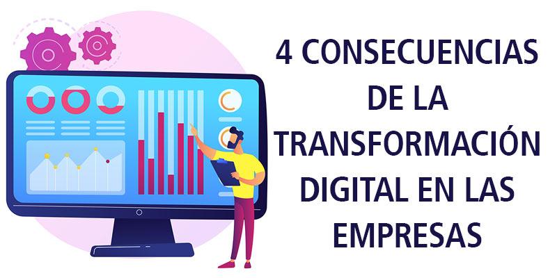 4 CONSECUENCIAS DE LA TRANSFORMACIÓN DIGITAL EN LAS EMPRESAS