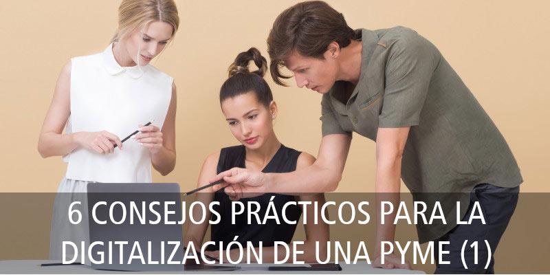 6 CONSEJOS PRÁCTICOS PARA LA DIGITALIZACIÓN DE UNA PYME (1)