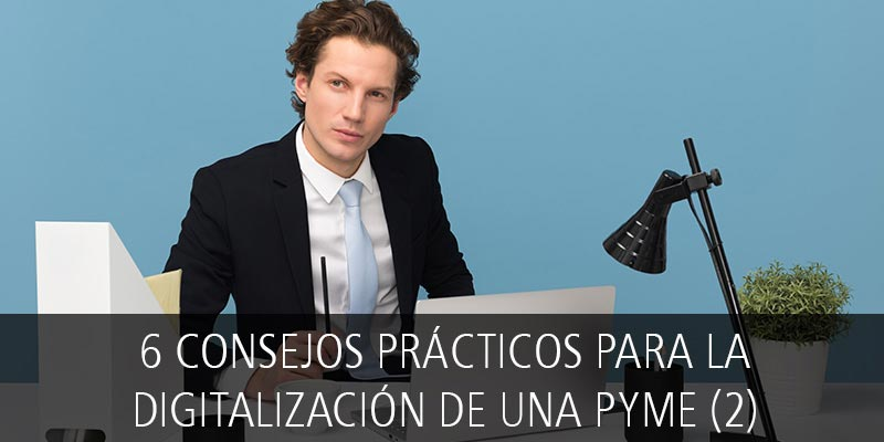 6 CONSEJOS PRÁCTICOS PARA LA DIGITALIZACIÓN DE UNA PYME (2)