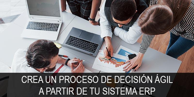 CREA UN PROCESO DE DECISIÓN ÁGIL A PARTIR DE TU SISTEMA ERP