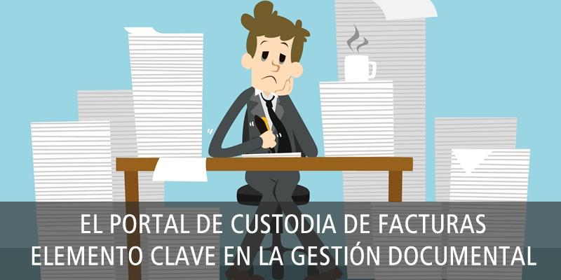 El PORTAL DE CUSTODIA DE FACTURAS, ELEMENTO CLAVE EN LA GESTIÓN DOCUMENTAL