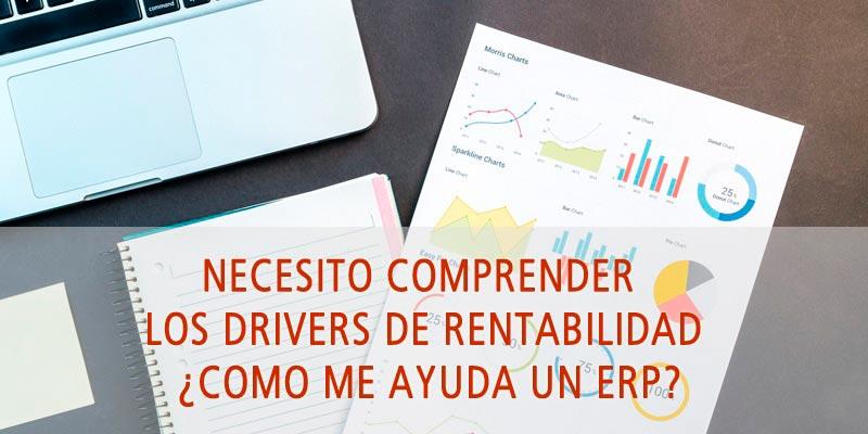 NECESITO COMPRENDER LOS DRIVERS DE RENTABILIDAD ¿CÓMO ME AYUDA UN ERP?