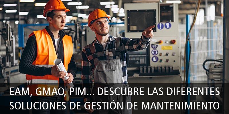 EAM, GMAO, PIM... DESCUBRE LAS DIFERENTES SOLUCIONES DE GESTIÓN DE MANTENIMIENTO