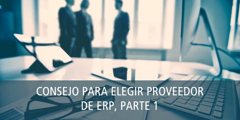 CONSEJO PARA ELEGIR PROVEEDOR DE ERP, PARTE 1
