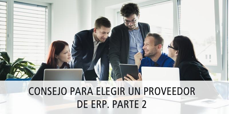 CONSEJO PARA ELEGIR UN PROVEEDOR DE ERP. PARTE 2