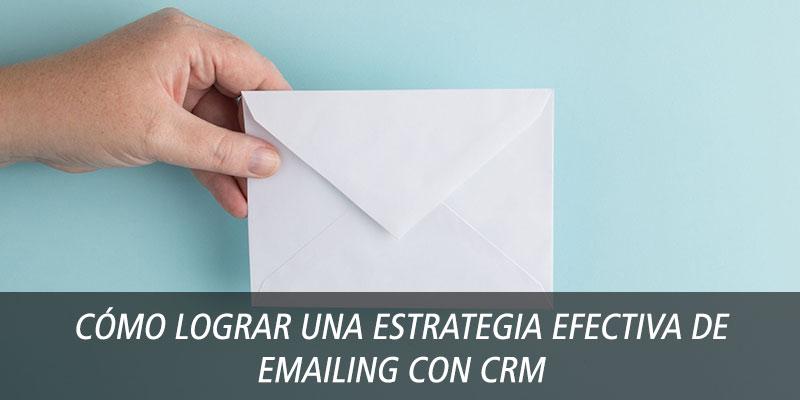 Cómo lograr una estrategia efectiva de eMailing con CRM