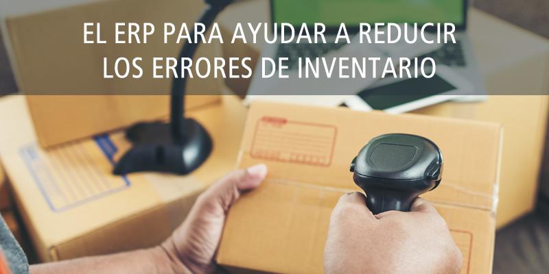EL ERP PARA AYUDAR A REDUCIR LOS ERRORES DE INVENTARIO