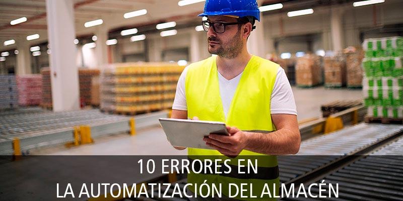 10 ERRORES EN LA AUTOMATIZACIÓN DEL ALMACÉN