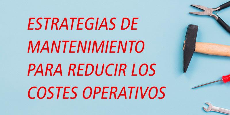 ESTRATEGIAS DE MANTENIMIENTO PARA REDUCIR LOS COSTES OPERATIVOS