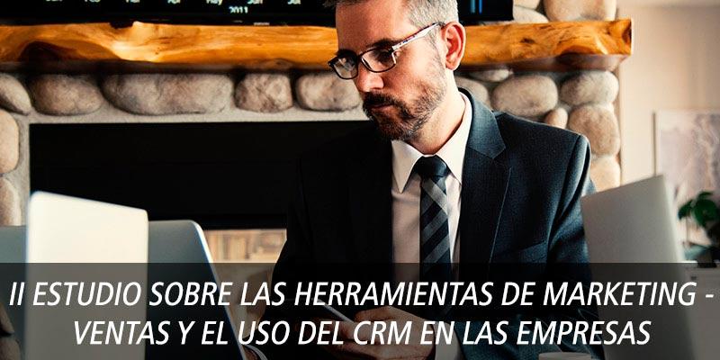II Estudio sobre Herramientas de Marketing - Ventas y CRM en empresas españolas en 2016.