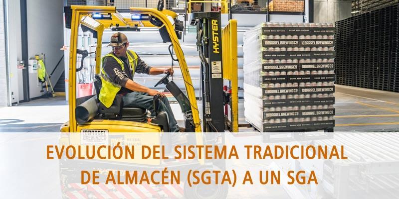EVOLUCIÓN DEL SISTEMA TRADICIONAL DE ALMACÉN (SGTA) A UN SGA