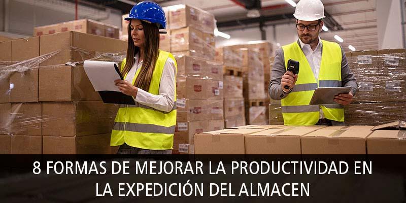 8 FORMAS DE MEJORAR LA PRODUCTIVIDAD EN LA EXPEDICIÓN DEL ALMACEN