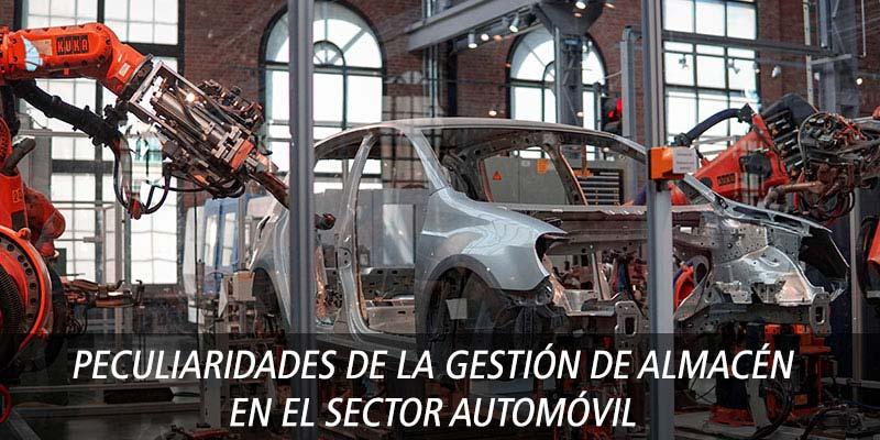 PECULIARIDADES DE LA GESTIÓN DE ALMACÉN EN EL SECTOR AUTOMÓVIL