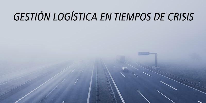 Gestión logística en tiempos de crisis