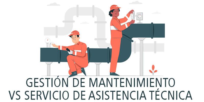GESTIÓN DE MANTENIMIENTO VS SERVICIO DE ASISTENCIA TÉCNICA