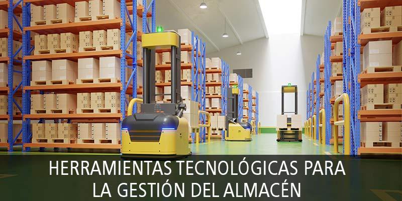 HERRAMIENTAS TECNOLÓGICAS PARA LA GESTIÓN DEL ALMACÉN