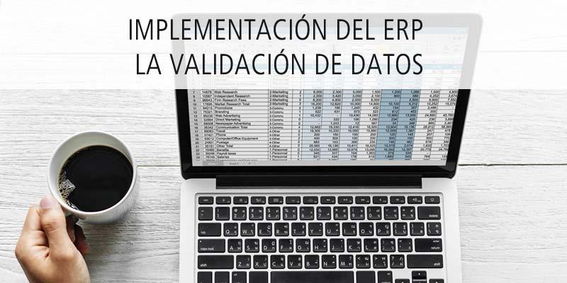 IMPLEMENTACIÓN DEL ERP - LA VALIDACIÓN DE DATOS
