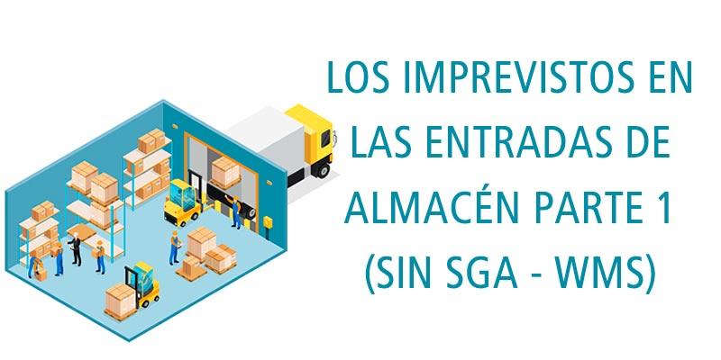 LOS IMPREVISTOS EN LAS ENTRADAS DE ALMACÉN PARTE 1 (SIN SGA - WMS)